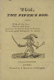 "Tom, the piper's son. Printed in York in the 1820s. ""Tom, Tom the Piper's son, Stole a pig and away he ran."""