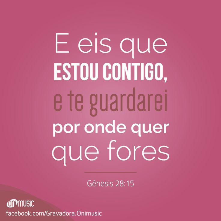 """""""E eis que estou contigo, e te guardarei por onde quer que fores"""" {Gênesis 28:15}"""