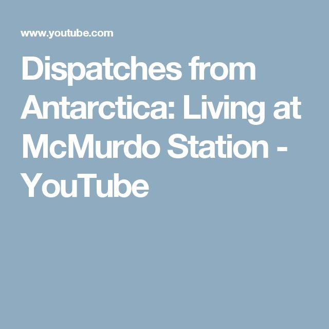 Dispatches from Antarctica: Living at McMurdo Station - YouTube
