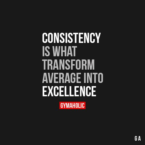 Consistency = Average into excellence