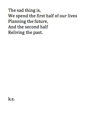the sad thing is: we spend the first half of our lives planning the future and the second half reliving the past