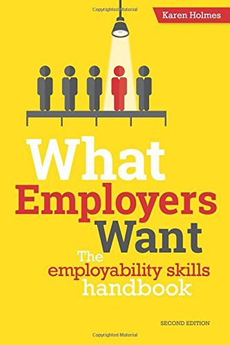 From 8.79:What Employers Want: The School And College Leaver's Guide To Finding And Getting A Job - Don't Look For Work Without It! | Shopods.com