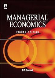 MANAGERIAL ECONOMICS 8/e; D N Dwivedi