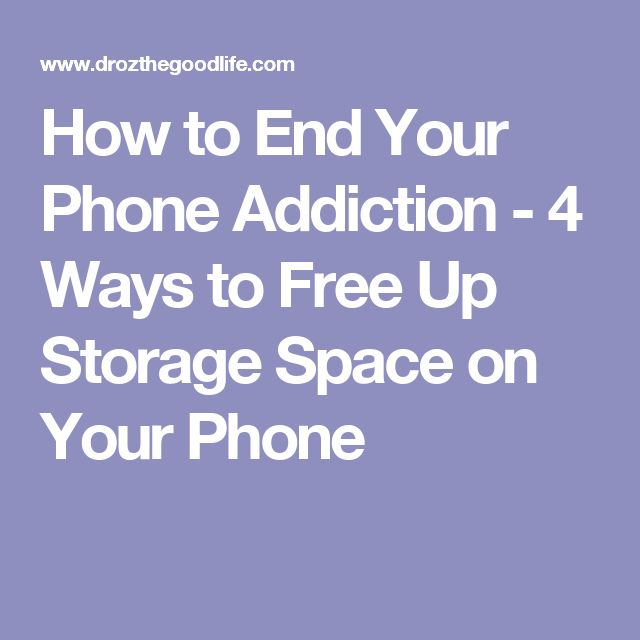 How to End Your Phone Addiction - 4 Ways to Free Up Storage Space on Your Phone