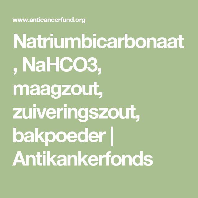 Natriumbicarbonaat, NaHCO3, maagzout, zuiveringszout, bakpoeder | Antikankerfonds