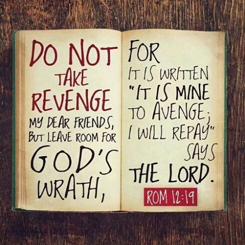 "Romans 12:17-21~ [17]Do not repay anyone evil for evil. Be careful to do what is right in the eyes of everyone. [18]If it is possible, as far as it depends on you, live at peace with everyone. [19]Do not take revenge, my dear friends, but leave room for God's wrath, for it is written: ""It is mine to avenge; I will repay,""says the Lord. [20]On the contrary: ""If your enemy is hungry, feed him; if he is thirsty, give him something to drink. In doing this, you will heap burning coals on his…"