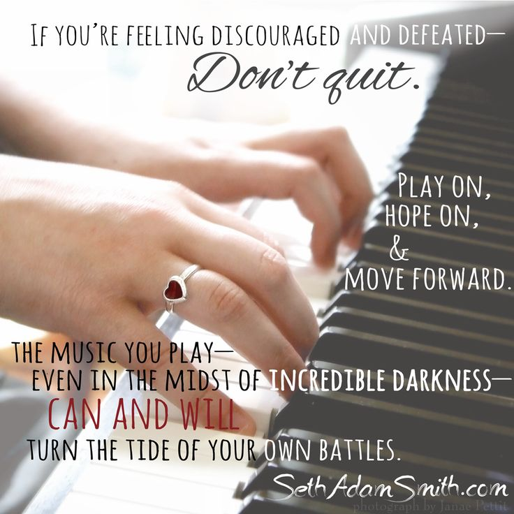 """""""If you're feeling discouraged and defeated—don't quit. Play on, hope on, and move forward. The music you play—even in the midst of incredible darkness—can and will turn the tide of your own battles."""" — Seth Adam Smith"""