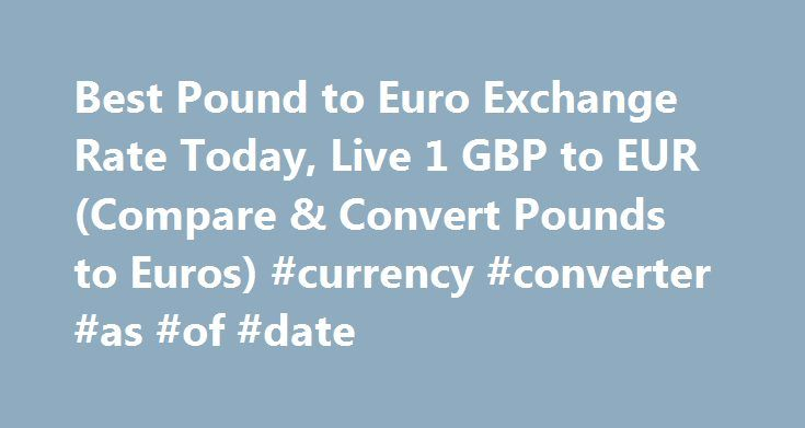 Best Pound to Euro Exchange Rate Today, Live 1 GBP to EUR (Compare & Convert Pounds to Euros) #currency #converter #as #of #date http://currency.remmont.com/best-pound-to-euro-exchange-rate-today-live-1-gbp-to-eur-compare-convert-pounds-to-euros-currency-converter-as-of-date/  #euro rate # Best Pound to Euro Exchange Rate (GBP/EUR) Today FREE over £700£5 Under £700 The tourist exchange rates were valid at Friday 28th of October 2016 08:37:56 AM, however, please check with relevant currency…