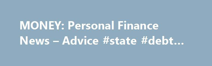 MONEY: Personal Finance News – Advice #state #debt #clock http://debt.remmont.com/money-personal-finance-news-advice-state-debt-clock/  #money advice # MONEY Quotes delayed at least 15 minutes. Market data provided by Interactive Data. ETF and Mutual Fund data provided by Morningstar, Inc. Dow Jones Terms Conditions: http://www.djindexes.com/mdsidx/html/tandc/indexestandcs.html. S P Index data is the property of Chicago Mercantile Exchange Inc. and its licensors. All rights reserved. Terms…