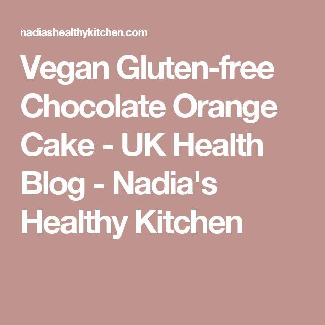 Vegan Gluten-free Chocolate Orange Cake - UK Health Blog - Nadia's Healthy Kitchen