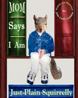 Mom Says I Am Just Plain Squirrelly