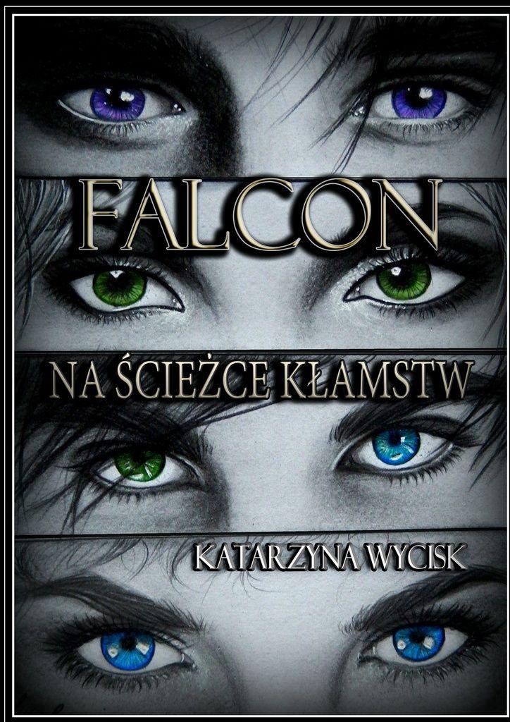 Falcon - Katarzyna Wycisk - Kiedy całe życie nagle się zmienia, awszystko, co do tej pory znaliśmy okazuje się być wielkim kłamstwem