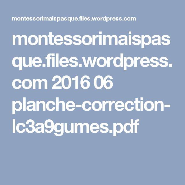 montessorimaispasque.files.wordpress.com 2016 06 planche-correction-lc3a9gumes.pdf