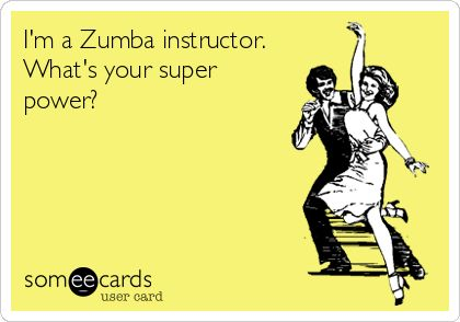 I'm a Zumba instructor. What's your super power?