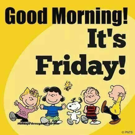 Good Morning!  It's Friday!   --Peanuts Gang/Snoopy, Charlie & Sally Brown, Lucu, Linus, &  Woodstock