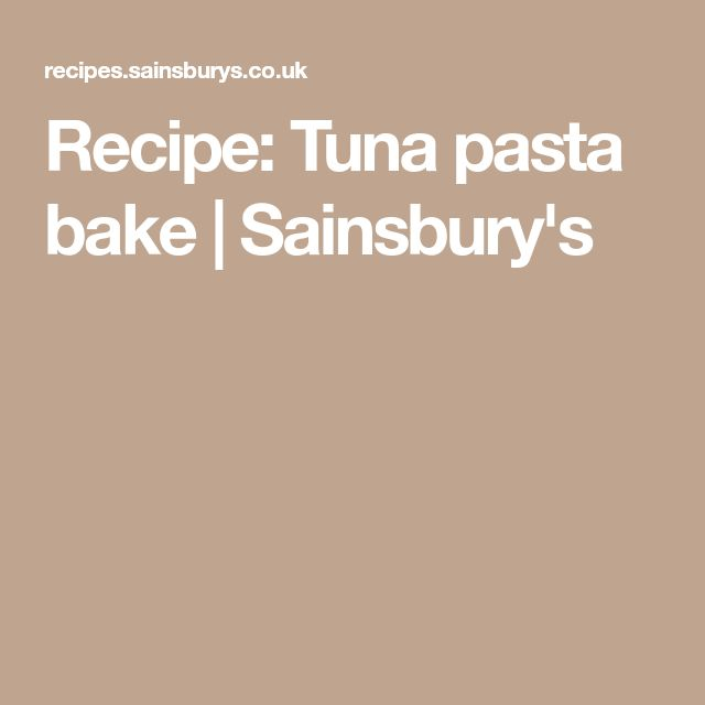 Recipe: Tuna pasta bake | Sainsbury's