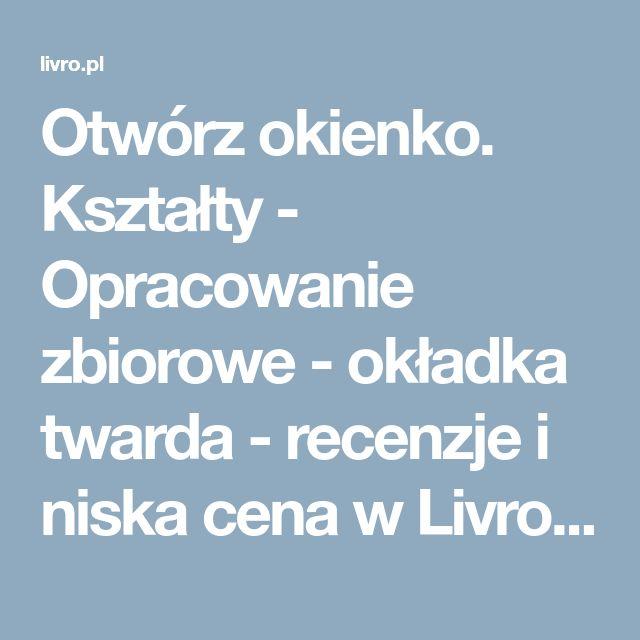 Otwórz okienko. Kształty - Opracowanie zbiorowe - okładka twarda - recenzje i niska cena w Livro.pl