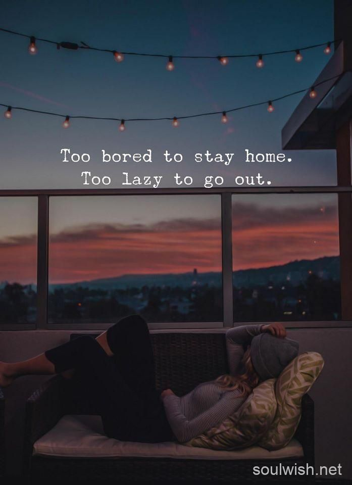 Too Bored To Stay Home Too Lazy To Go Out Bored Quotes Funny Feeling Bored Quotes Lazy Quotes Funny