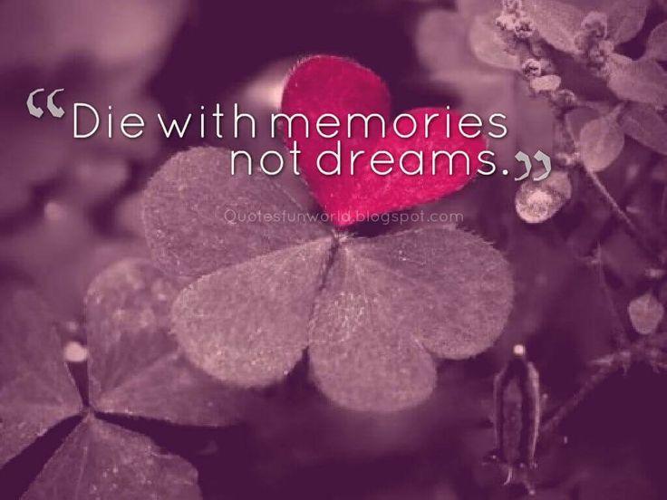 Die with memories not dreams