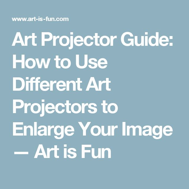 Art Projector Guide: How to Use Different Art Projectors to Enlarge Your Image — Art is Fun