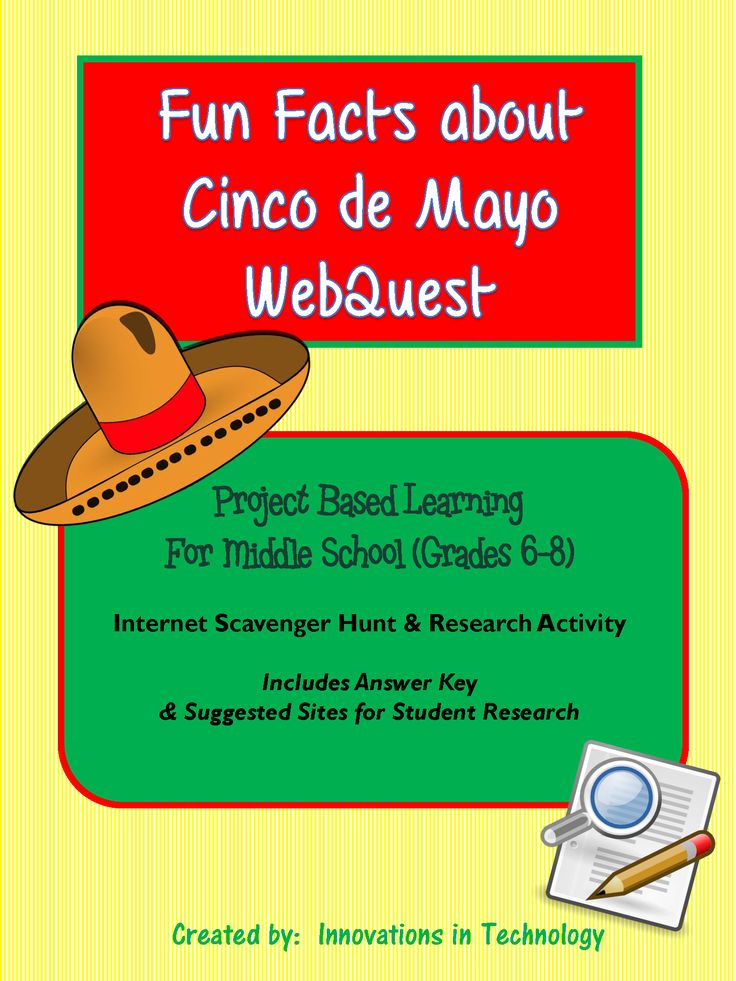 This webquest / Internet scavenger hunt is a perfect one day activity for middle schoolers to learn more about Cinco de Mayo with these fun questions. It is appropriate for middle school social studies/history, science, math, Spanish, or technology classes.    The lesson includes the student handout and an answer key, along with a short list of sites that teachers can provide to students to help with the quest if they choose. There are also some additional links to sites if teachers want to…