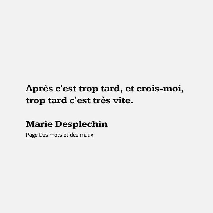 """Marie Desplechin. """"... Et crois-moi, trop tard, c'est très vite. """""""