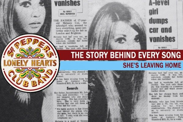 The Beatles Rip 'She's Leaving Home' From the Headlines: The Story Behind Every 'Sgt. Pepper' Song Read More: The Beatles Rip 'She's Leaving Home' From the Headlines: The Story Behind Every 'Sgt. Pepper' Song