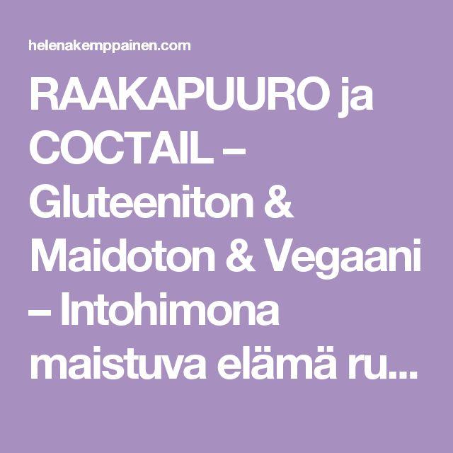 RAAKAPUURO ja COCTAIL – Gluteeniton & Maidoton & Vegaani – Intohimona maistuva elämä ruokarajoitteisille!