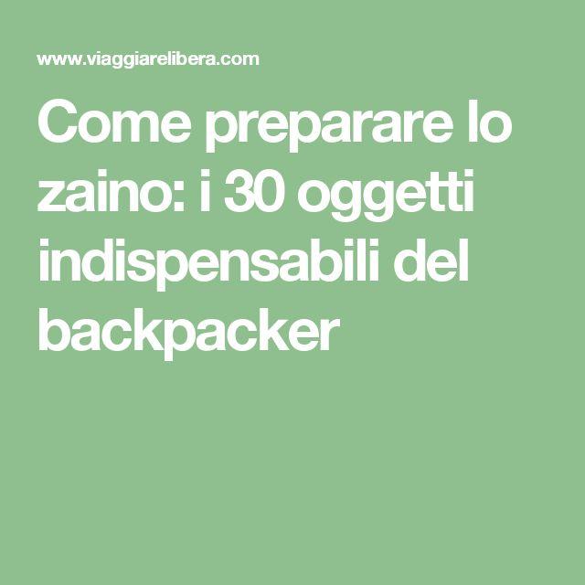 Come preparare lo zaino: i 30 oggetti indispensabili del backpacker