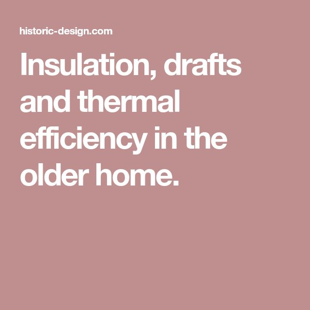 Insulation, drafts and thermal efficiency in the older home.