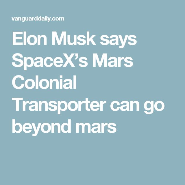 Elon Musk says SpaceX's Mars Colonial Transporter can go beyond mars