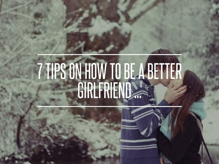 7 Tips on How to Be a Better #Girlfriend ... → Love #Better