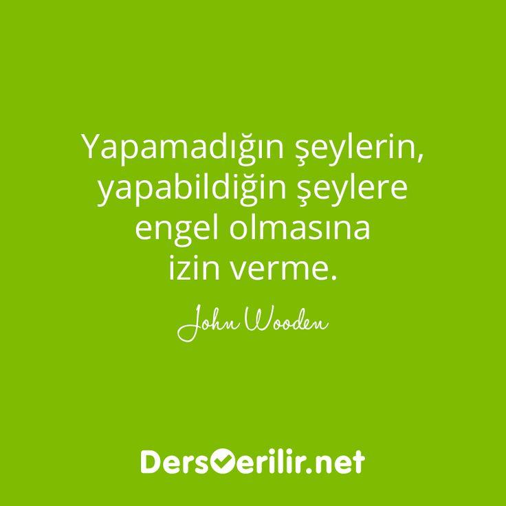 """Dünyanın en saygıdeğer basketbol koçlarından John Wooden'ın sözlerine kulak ver:  """"Yapamadığın şeylerin, yapabildiğin şeylere engel olmasına izin verme."""""""