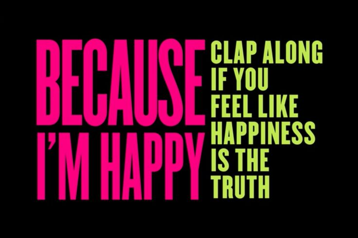 Because I'm Happy, Clap along if you feel like happiness is the truth. Happy | Pharrell Williams