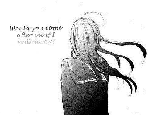 would you come after me if i walk away sad anime