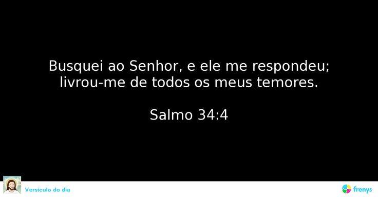 """""""Busquei ao Senhor, e ele me respondeu; livrou-me de todos os meus temores.""""  Salmo 34:4 #Salmos #biblia"""