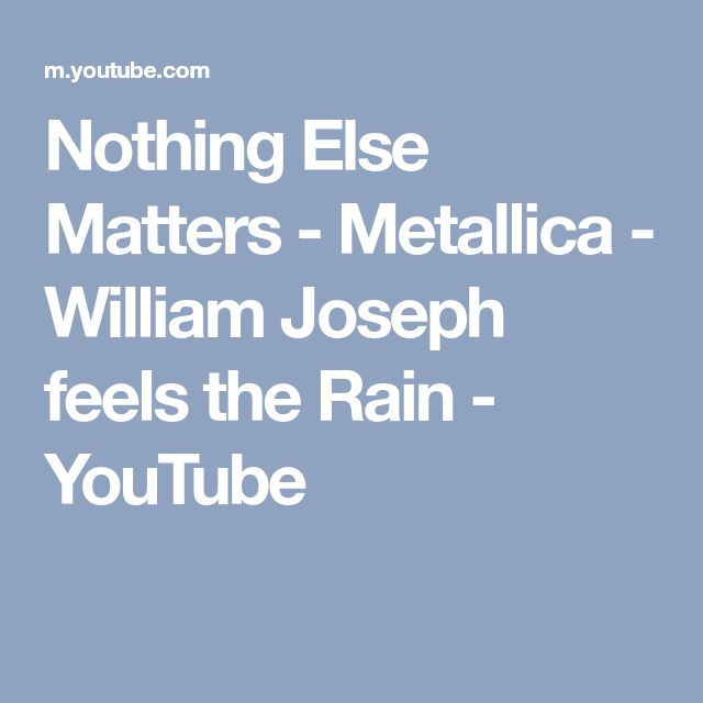 Nothing Else Matters - Metallica - William Joseph feels the Rain - YouTube