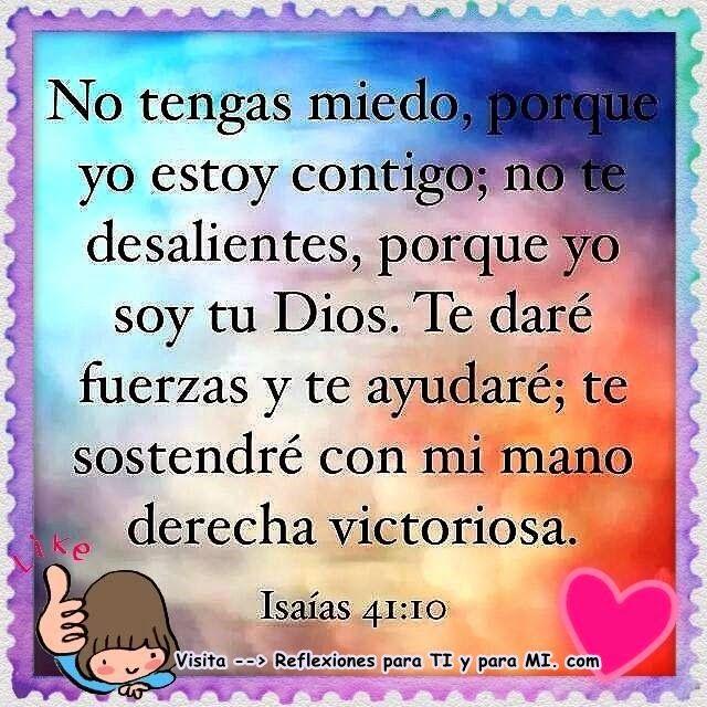 Reflexiones para TI y para MÍ: * No tengas miedo, porque yo estoy contigo...