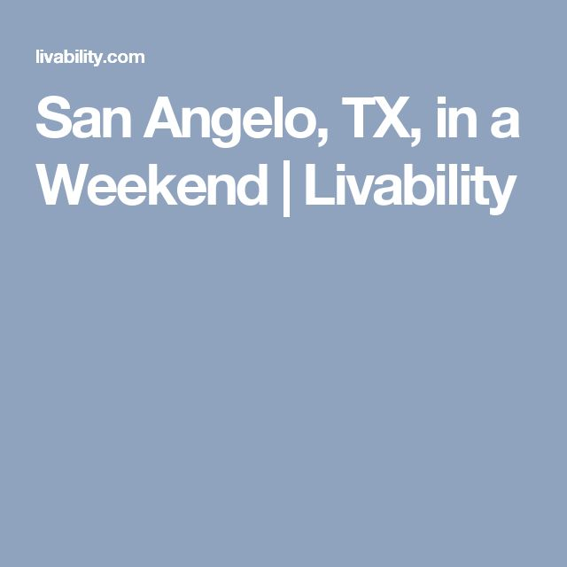 San Angelo, TX, in a Weekend | Livability