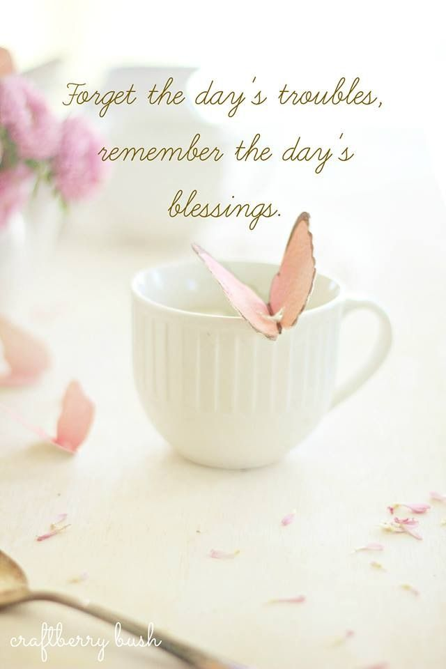 ♥ Forget the day's troubles, remember the day's blessings.