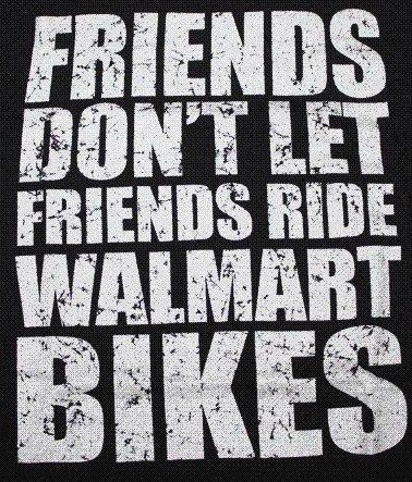 Only because the other bikes ride sooooo much smoother! But... if it has to come from Walmart, it's more fun than riding nothing at all.
