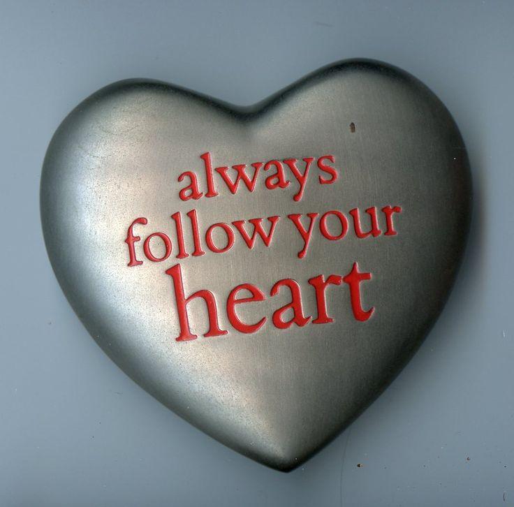 Always follow your Heart   --  Folge immer deinem Herzen