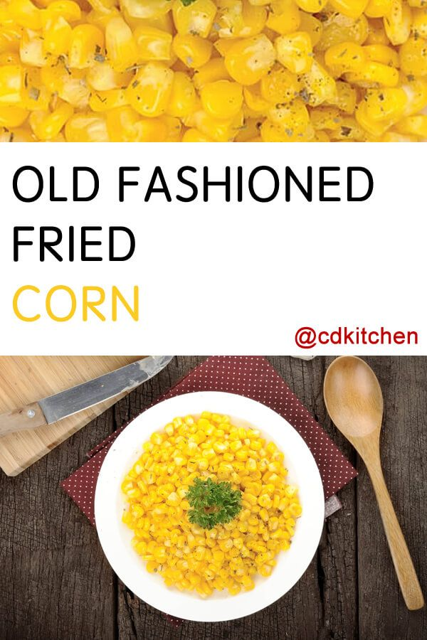 Old Fashioned Fried Corn Recipe Fried Corn Southern Food And Bacon