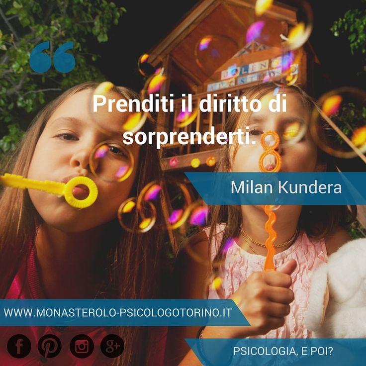 Prenditi il diritto di sorprenderti. #MilanKundera #Aforismi