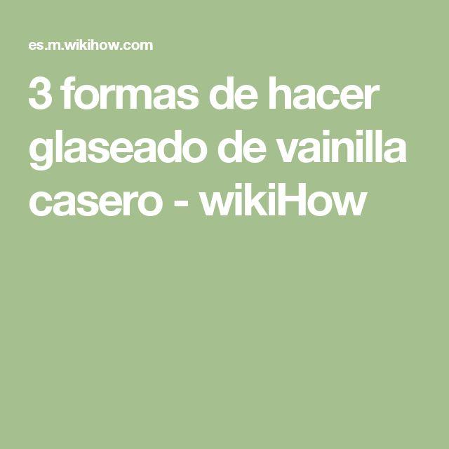 3 formas de hacer glaseado de vainilla casero - wikiHow