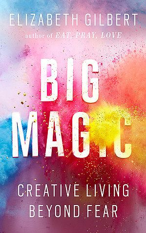 BIG MAGIC: CREATIVE LIVING BEYOND FEAR by Elizabeth Gilbert - Explores attitudes, approaches, and habits needed to live a creative life.