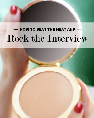 How to beat the heat and rock the interview (or any important meeting for your job)