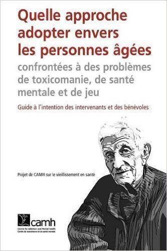 Quelle Approche Adopter Envers Les Personnes Agees Confrontees a Des Problemes de Toxicomanie, de Sante Mentale Et de Jeu: Amazon.ca: Camh: Livres en français