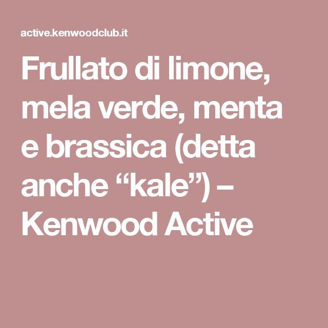 """Frullato di limone, mela verde, menta e brassica (detta anche """"kale"""") – Kenwood Active"""