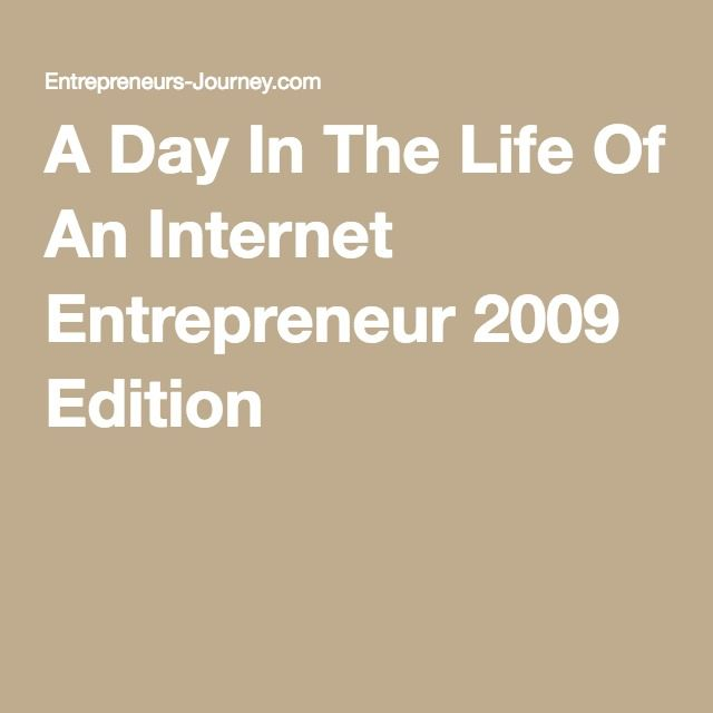 A Day In The Life Of An Internet Entrepreneur 2009 Edition